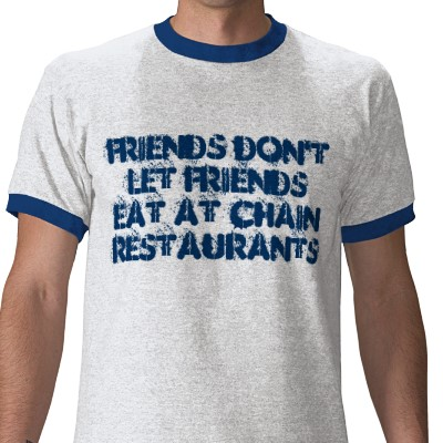 Friends_dont_let_friends_eat_at_chain_restaurants_tshirt-p235683077712069450cpu4_400